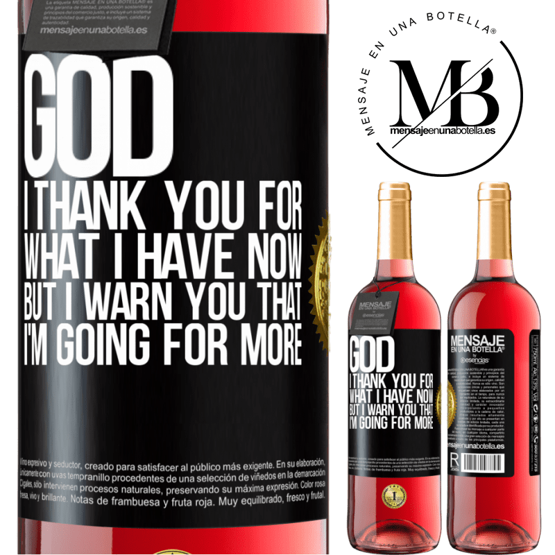 24,95 € Free Shipping | Rosé Wine ROSÉ Edition God, I thank you for what I have now, but I warn you that I'm going for more Black Label. Customizable label Young wine Harvest 2020 Tempranillo