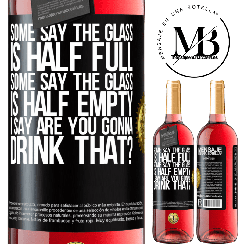 24,95 € Free Shipping   Rosé Wine ROSÉ Edition Some say the glass is half full, some say the glass is half empty. I say are you gonna drink that? Black Label. Customizable label Young wine Harvest 2020 Tempranillo
