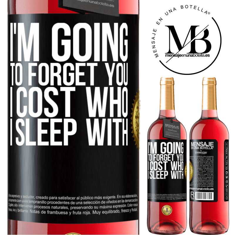 24,95 € Free Shipping | Rosé Wine ROSÉ Edition I'm going to forget you, I cost who I sleep with Black Label. Customizable label Young wine Harvest 2020 Tempranillo