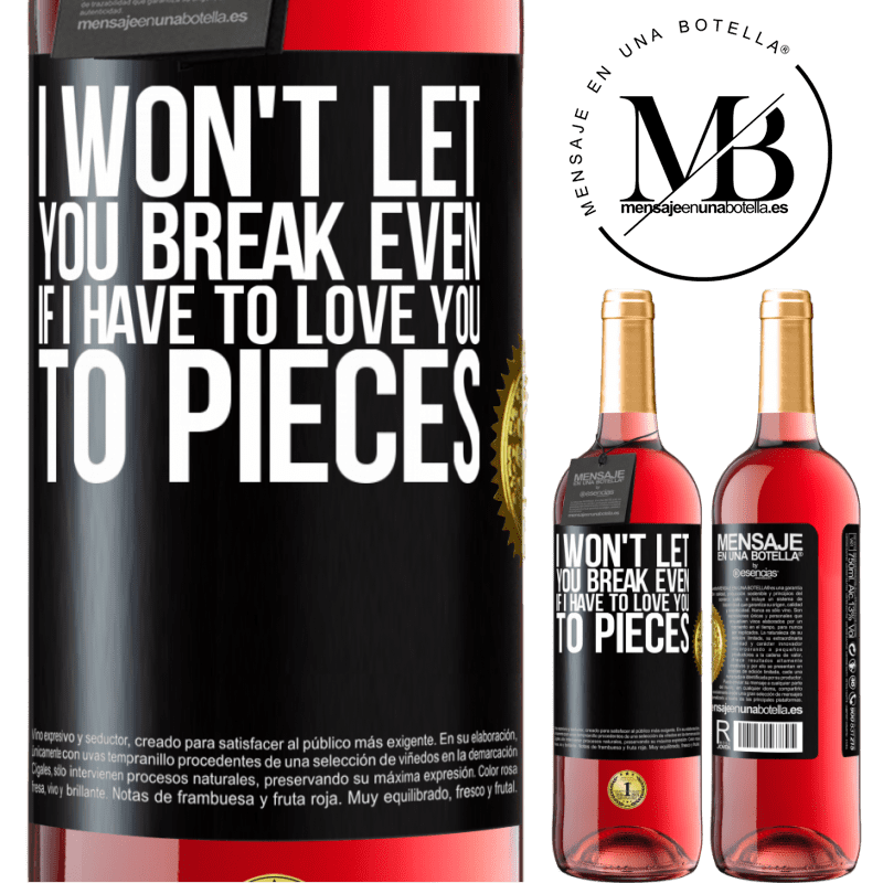 24,95 € Free Shipping | Rosé Wine ROSÉ Edition I won't let you break even if I have to love you to pieces Black Label. Customizable label Young wine Harvest 2020 Tempranillo