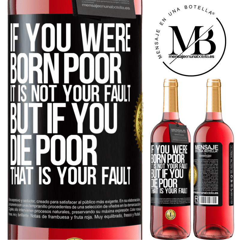24,95 € Free Shipping | Rosé Wine ROSÉ Edition If you were born poor, it is not your fault. But if you die poor, that is your fault Black Label. Customizable label Young wine Harvest 2020 Tempranillo