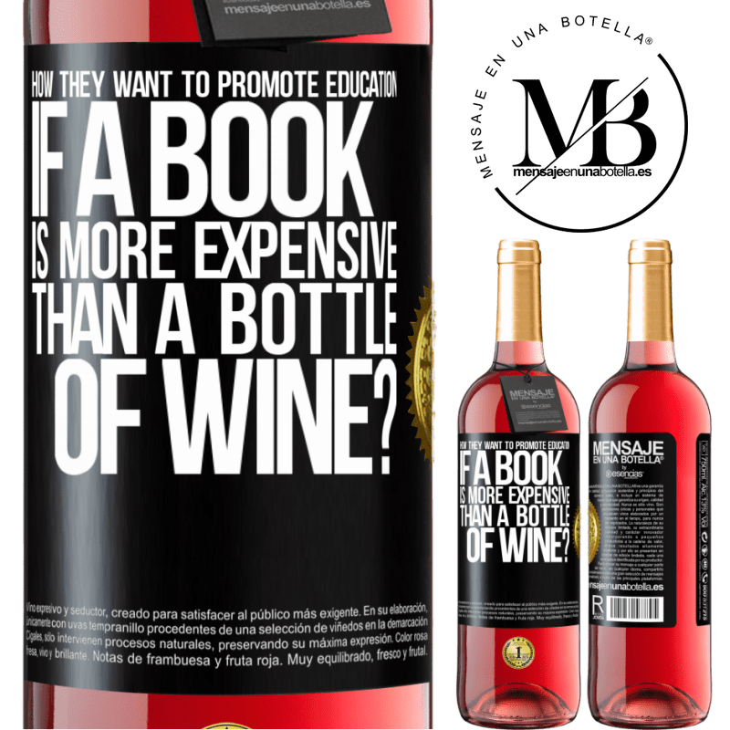 24,95 € Free Shipping   Rosé Wine ROSÉ Edition How they want to promote education if a book is more expensive than a bottle of wine Black Label. Customizable label Young wine Harvest 2020 Tempranillo