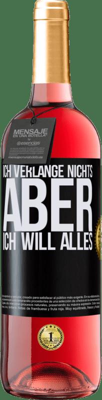 24,95 € Kostenloser Versand   Roséwein ROSÉ Ausgabe Ich verlange nichts, aber ich will alles Schwarzes Etikett. Anpassbares Etikett Junger Wein Ernte 2020 Tempranillo