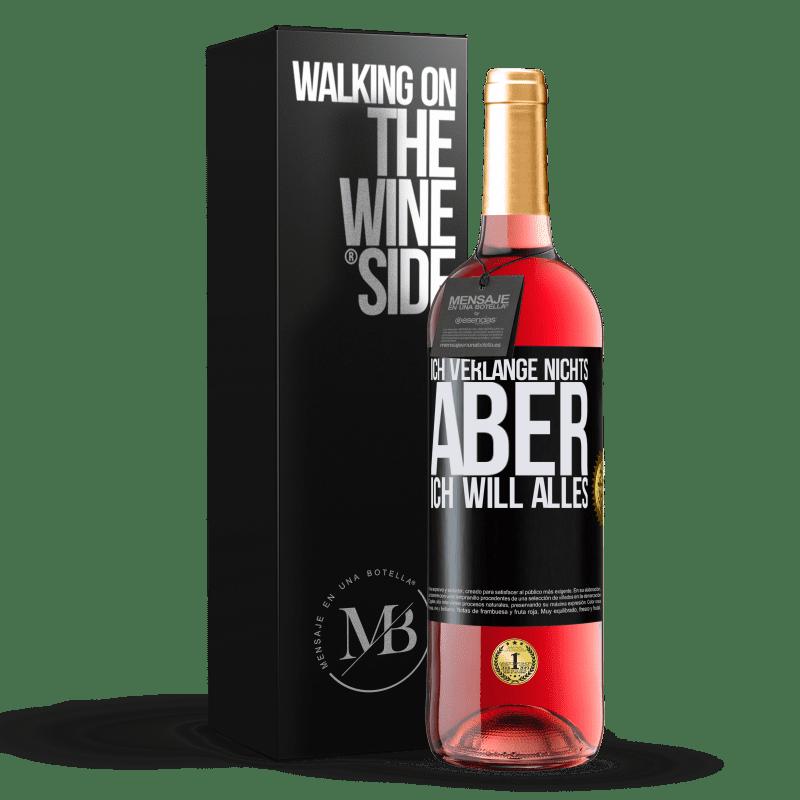 24,95 € Kostenloser Versand | Roséwein ROSÉ Ausgabe Ich verlange nichts, aber ich will alles Schwarzes Etikett. Anpassbares Etikett Junger Wein Ernte 2020 Tempranillo