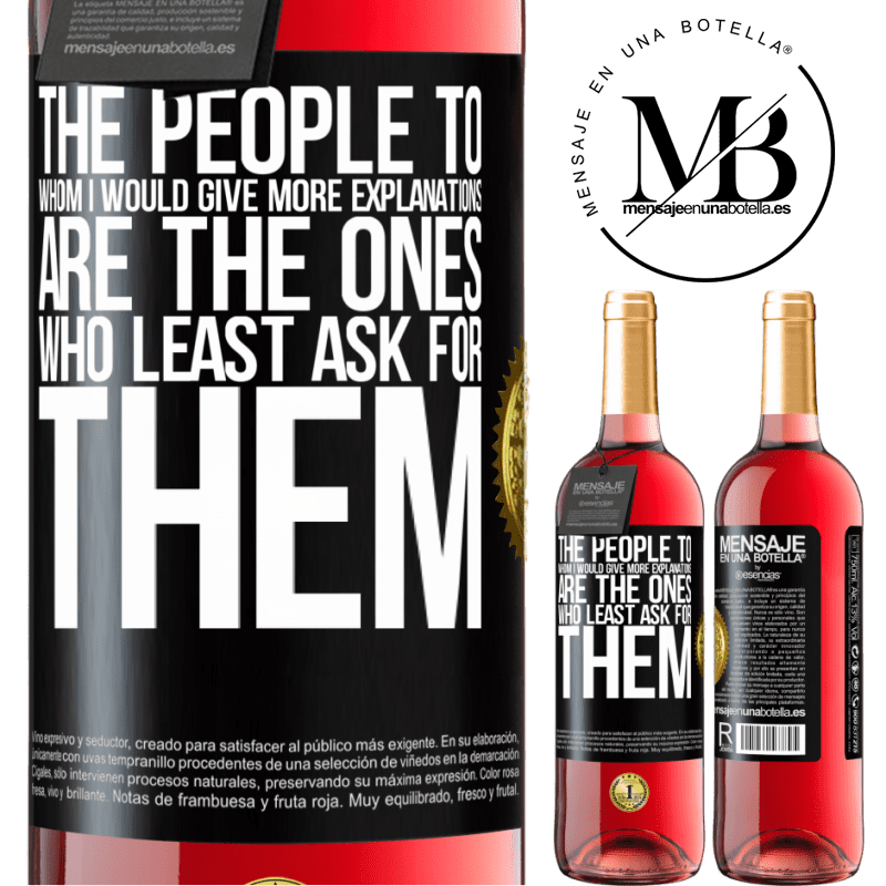 24,95 € Free Shipping | Rosé Wine ROSÉ Edition The people to whom I would give more explanations are the ones who least ask for them Black Label. Customizable label Young wine Harvest 2020 Tempranillo