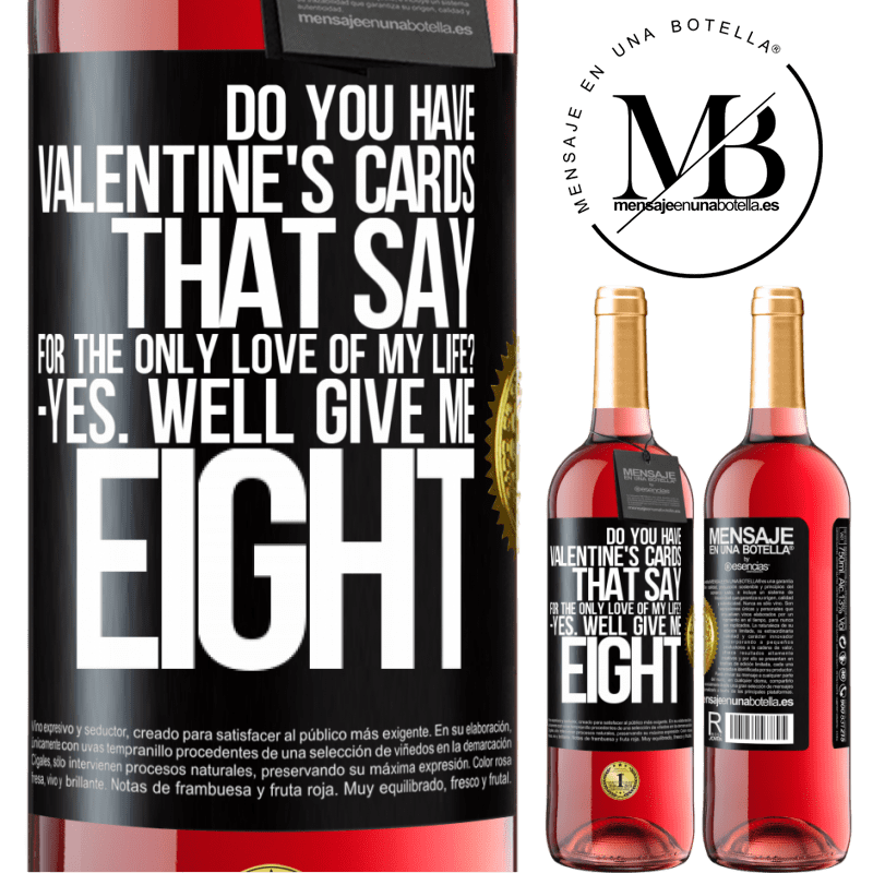 24,95 € Free Shipping | Rosé Wine ROSÉ Edition Do you have Valentine's cards that say: For the only love of my life? -Yes. Well give me eight Black Label. Customizable label Young wine Harvest 2020 Tempranillo