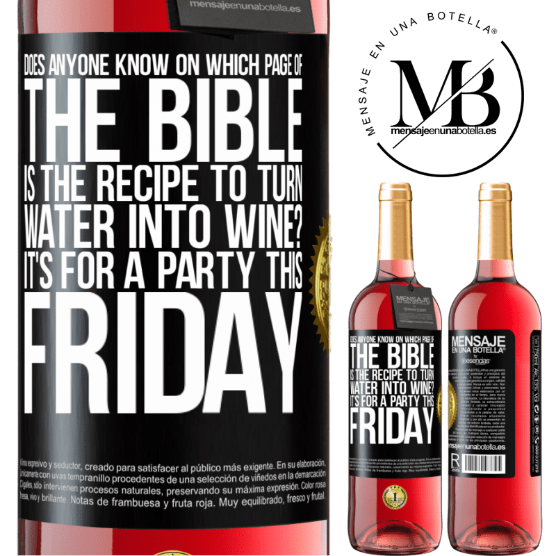 24,95 € Free Shipping | Rosé Wine ROSÉ Edition Does anyone know on which page of the Bible is the recipe to turn water into wine? It's for a party this Friday Black Label. Customizable label Young wine Harvest 2020 Tempranillo
