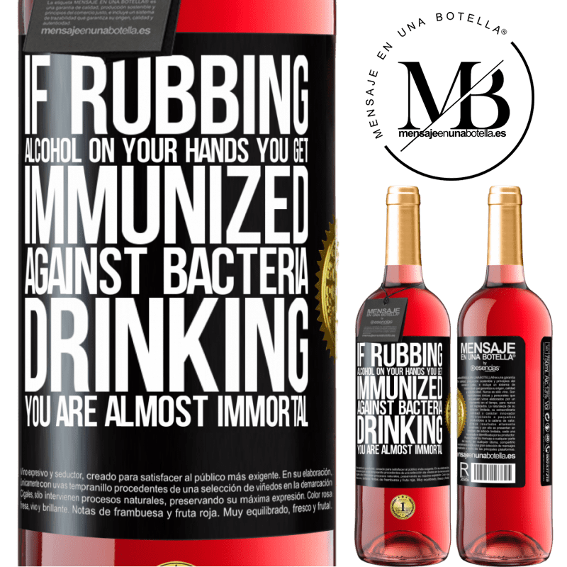 24,95 € Free Shipping | Rosé Wine ROSÉ Edition If rubbing alcohol on your hands you get immunized against bacteria, drinking it is almost immortal Black Label. Customizable label Young wine Harvest 2020 Tempranillo
