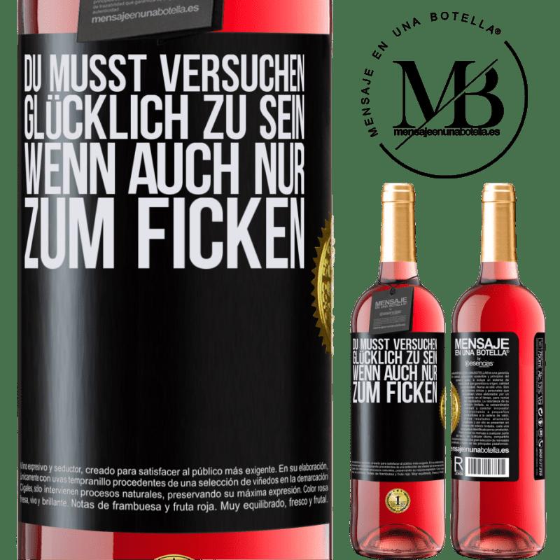 24,95 € Kostenloser Versand   Roséwein ROSÉ Ausgabe Du musst versuchen glücklich zu sein, wenn auch nur zum Ficken Schwarzes Etikett. Anpassbares Etikett Junger Wein Ernte 2020 Tempranillo