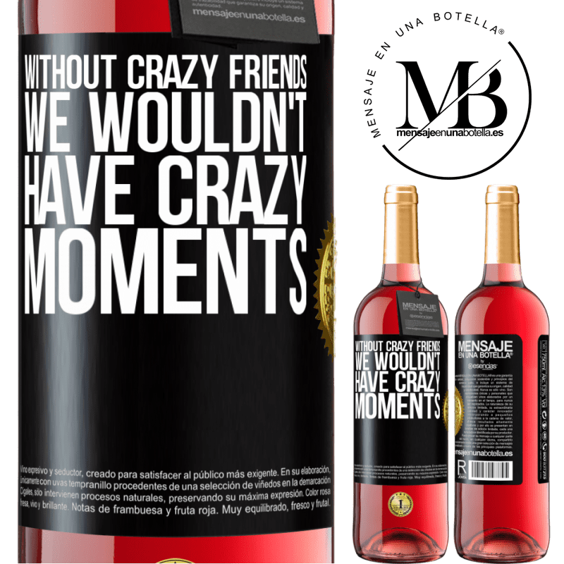 24,95 € Free Shipping   Rosé Wine ROSÉ Edition Without crazy friends, we wouldn't have crazy moments Black Label. Customizable label Young wine Harvest 2020 Tempranillo