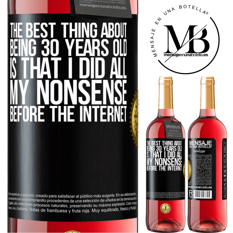 24,95 € Free Shipping | Rosé Wine ROSÉ Edition The best thing about being 30 years old is that I did all my nonsense before the Internet Black Label. Customizable label Young wine Harvest 2020 Tempranillo