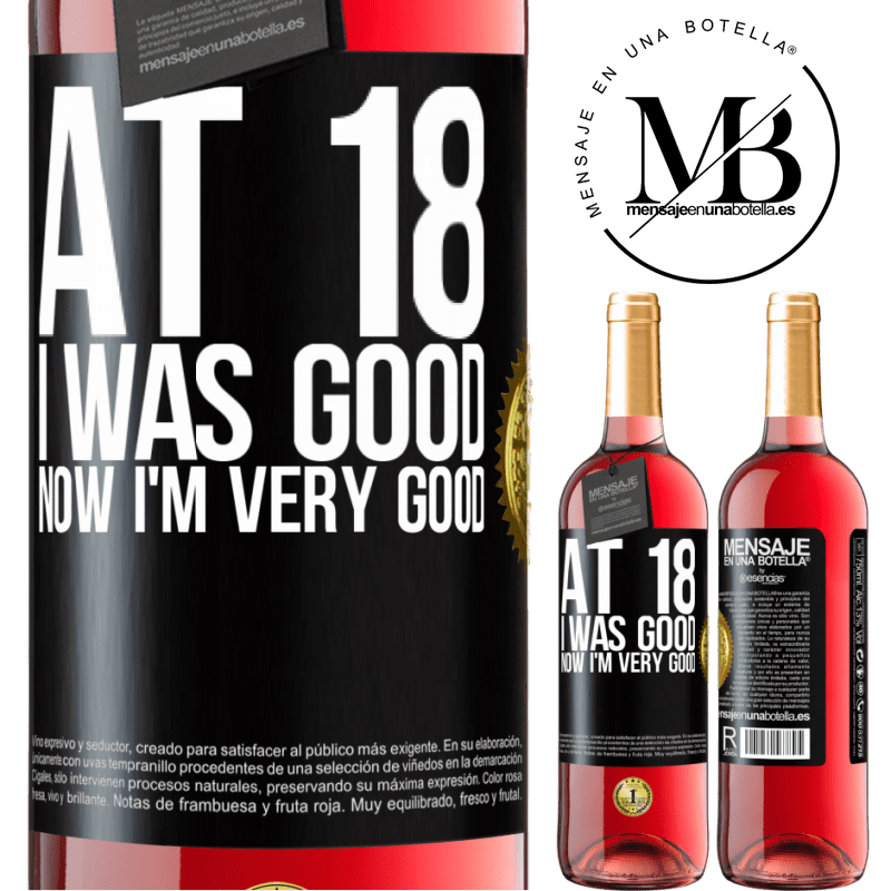 24,95 € Free Shipping | Rosé Wine ROSÉ Edition At 18 he was good. Now I'm very good Black Label. Customizable label Young wine Harvest 2020 Tempranillo