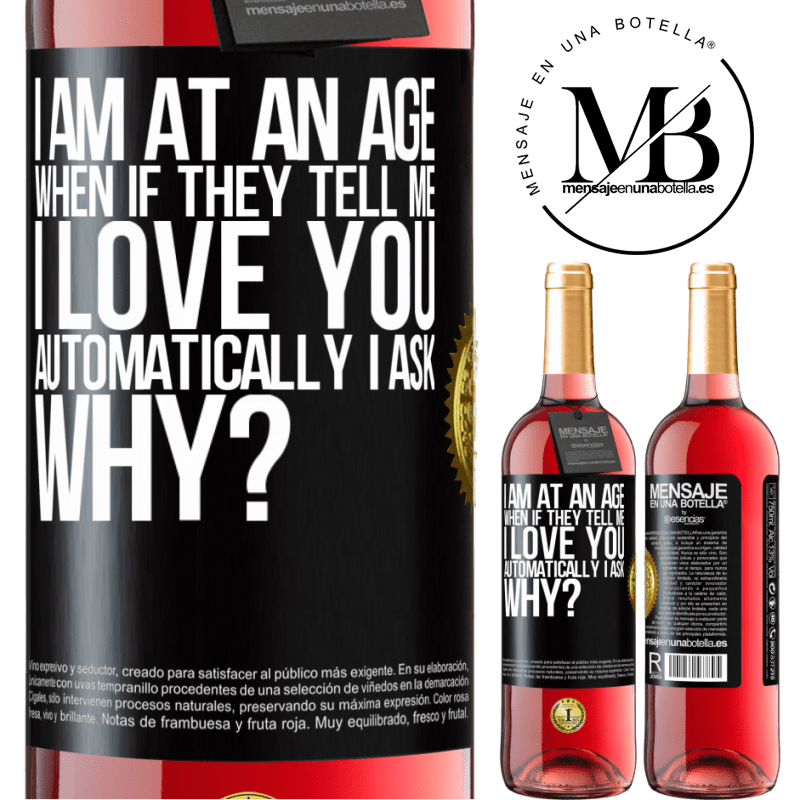 24,95 € Free Shipping | Rosé Wine ROSÉ Edition I am at an age when if they tell me, I love you automatically I ask, why? Black Label. Customizable label Young wine Harvest 2020 Tempranillo