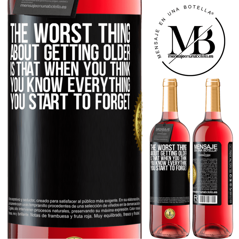 24,95 € Free Shipping   Rosé Wine ROSÉ Edition The worst thing about getting older is that when you think you know everything, you start to forget Black Label. Customizable label Young wine Harvest 2020 Tempranillo