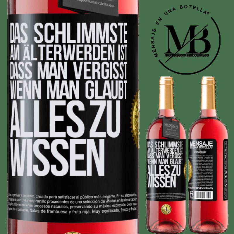 24,95 € Kostenloser Versand   Roséwein ROSÉ Ausgabe Das Schlimmste am Älterwerden ist, dass man vergisst, wenn man glaubt, alles zu wissen Schwarzes Etikett. Anpassbares Etikett Junger Wein Ernte 2020 Tempranillo