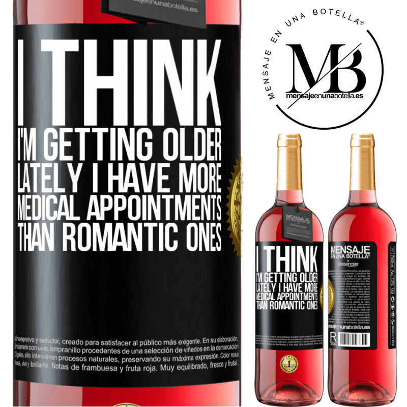 24,95 € Free Shipping | Rosé Wine ROSÉ Edition I think I'm getting older. Lately I have more medical appointments than romantic ones Black Label. Customizable label Young wine Harvest 2020 Tempranillo