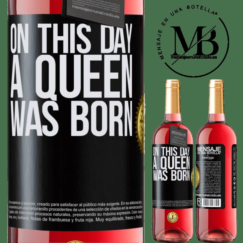 24,95 € Envoi gratuit | Vin rosé Édition ROSÉ Ce jour-là, une reine est née Étiquette Noire. Étiquette personnalisable Vin jeune Récolte 2020 Tempranillo