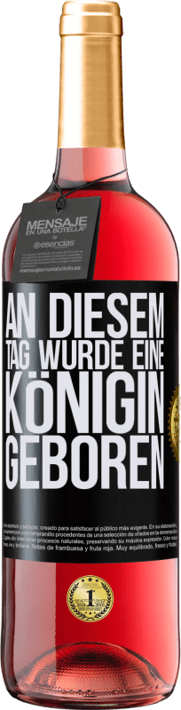 24,95 € Kostenloser Versand | Roséwein ROSÉ Ausgabe An diesem Tag wurde eine Königin geboren Schwarzes Etikett. Anpassbares Etikett Junger Wein Ernte 2020 Tempranillo