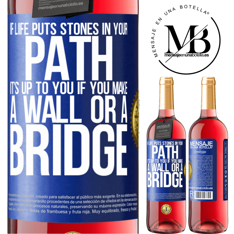 24,95 € Free Shipping   Rosé Wine ROSÉ Edition If life puts stones in your path, it's up to you if you make a wall or a bridge Blue Label. Customizable label Young wine Harvest 2020 Tempranillo