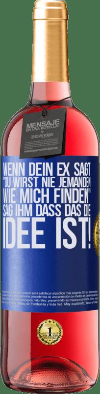 24,95 € Kostenloser Versand | Roséwein ROSÉ Ausgabe Wenn dein Ex sagt du wirst nie jemanden wie mich finden, sag ihm, dass das die Idee ist! Blaue Markierung. Anpassbares Etikett Junger Wein Ernte 2020 Tempranillo
