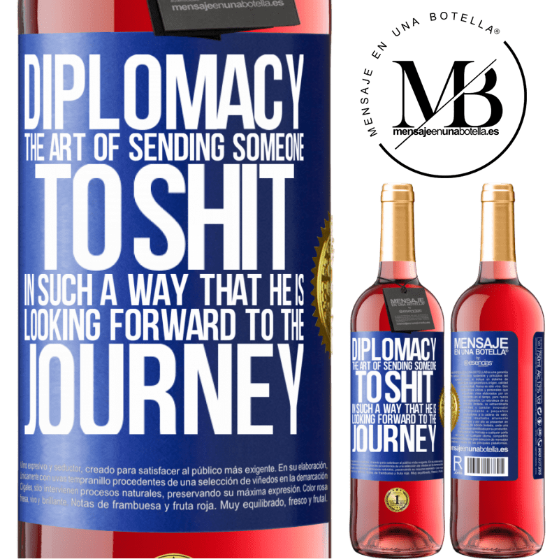 24,95 € Free Shipping | Rosé Wine ROSÉ Edition Diplomacy. The art of sending someone to shit in such a way that he is looking forward to the journey Blue Label. Customizable label Young wine Harvest 2020 Tempranillo
