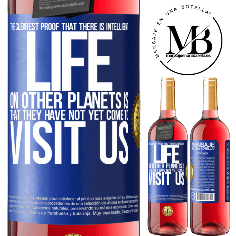24,95 € Free Shipping | Rosé Wine ROSÉ Edition The clearest proof that there is intelligent life on other planets is that they have not yet come to visit us Blue Label. Customizable label Young wine Harvest 2020 Tempranillo