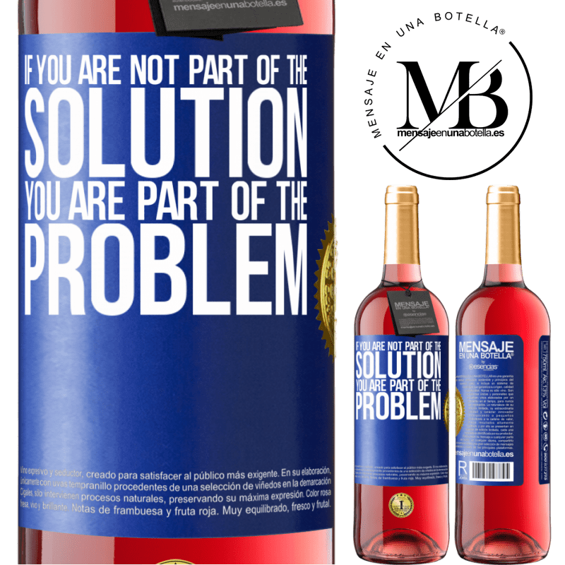 24,95 € Free Shipping   Rosé Wine ROSÉ Edition If you are not part of the solution ... you are part of the problem Blue Label. Customizable label Young wine Harvest 2020 Tempranillo