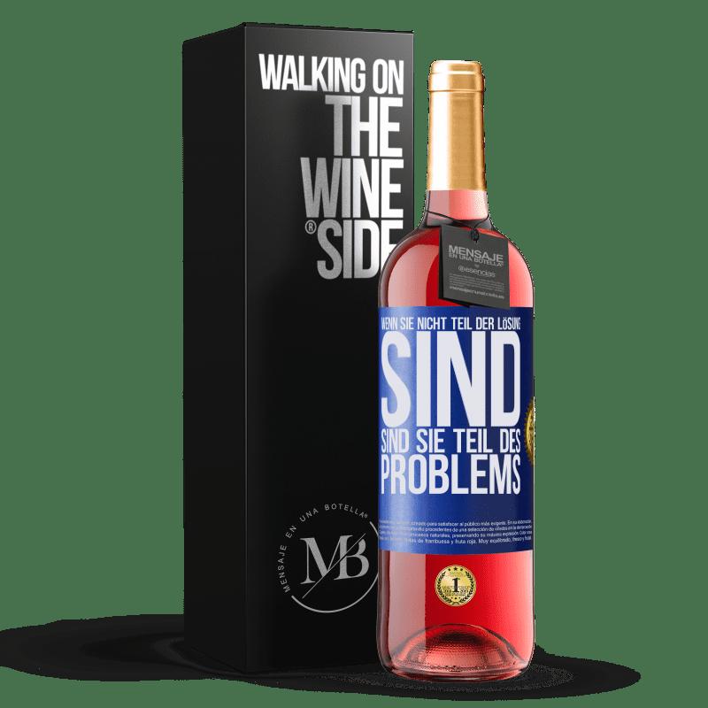 24,95 € Kostenloser Versand | Roséwein ROSÉ Ausgabe Wenn Sie nicht Teil der Lösung sind ... sind Sie Teil des Problems Blaue Markierung. Anpassbares Etikett Junger Wein Ernte 2020 Tempranillo