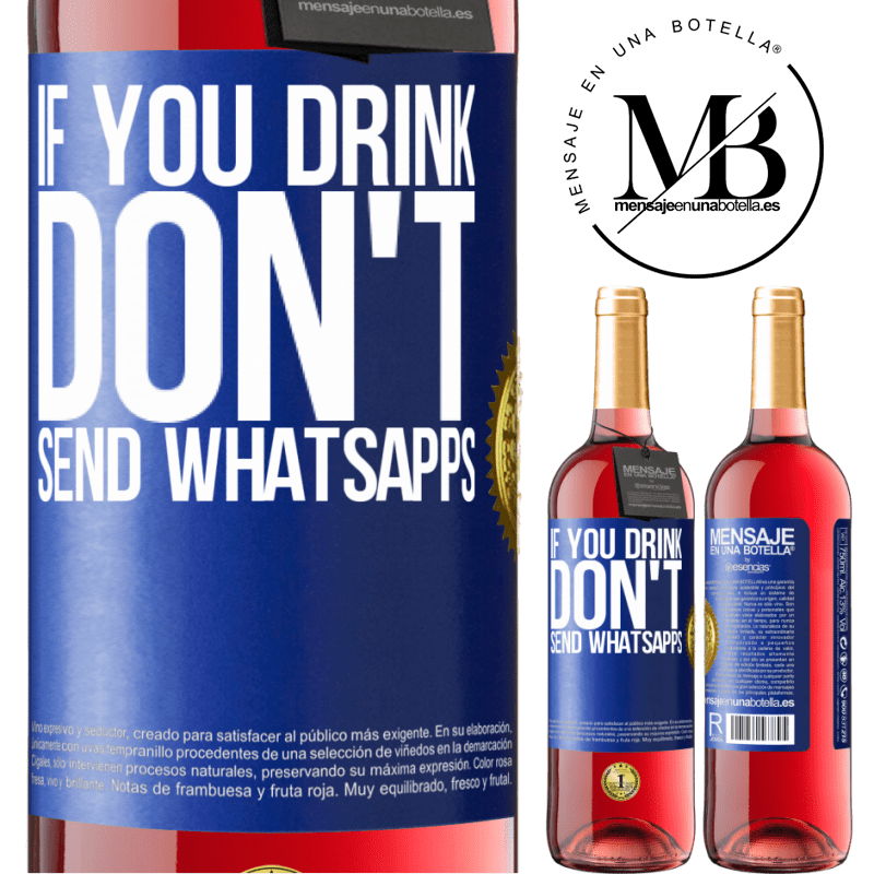 24,95 € Free Shipping   Rosé Wine ROSÉ Edition If you drink, don't send whatsapps Blue Label. Customizable label Young wine Harvest 2020 Tempranillo