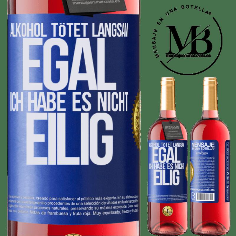24,95 € Kostenloser Versand | Roséwein ROSÉ Ausgabe Alkohol tötet langsam ... Egal, ich habe es nicht eilig Blaue Markierung. Anpassbares Etikett Junger Wein Ernte 2020 Tempranillo