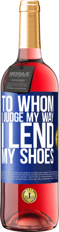24,95 € Free Shipping | Rosé Wine ROSÉ Edition To whom I judge my way, I lend my shoes Blue Label. Customizable label Young wine Harvest 2020 Tempranillo