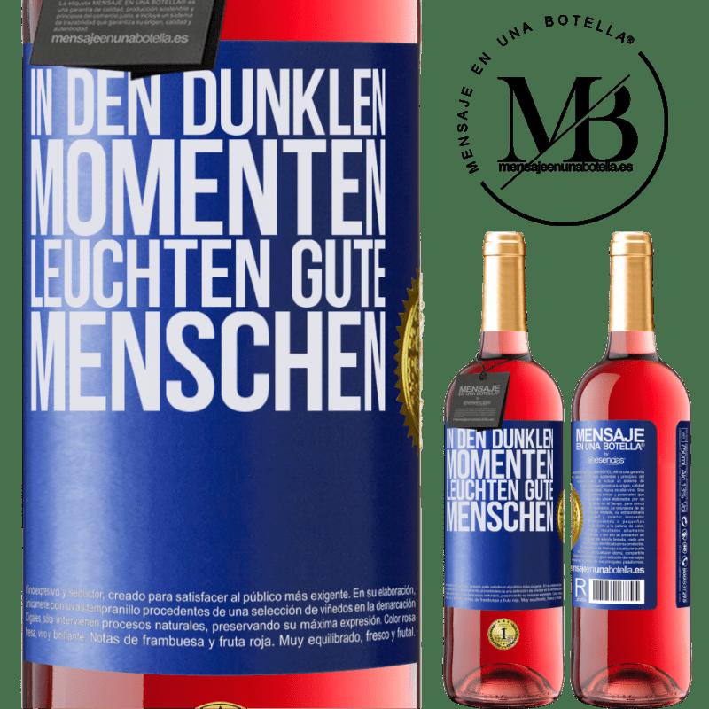 24,95 € Kostenloser Versand | Roséwein ROSÉ Ausgabe In den dunklen Momenten leuchten gute Menschen Blaue Markierung. Anpassbares Etikett Junger Wein Ernte 2020 Tempranillo