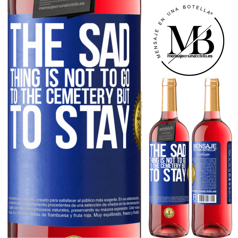 24,95 € Free Shipping   Rosé Wine ROSÉ Edition The sad thing is not to go to the cemetery but to stay Blue Label. Customizable label Young wine Harvest 2020 Tempranillo