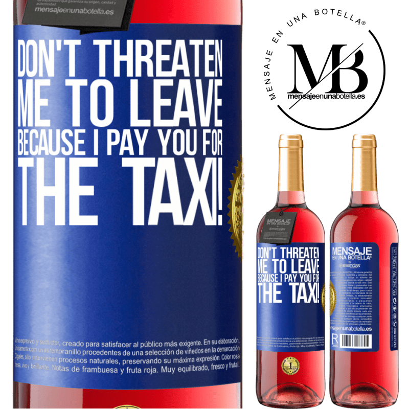 24,95 € Free Shipping | Rosé Wine ROSÉ Edition Don't threaten me to leave because I pay you for the taxi! Blue Label. Customizable label Young wine Harvest 2020 Tempranillo