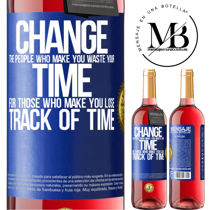24,95 € Free Shipping | Rosé Wine ROSÉ Edition Change the people who make you waste your time for those who make you lose track of time Blue Label. Customizable label Young wine Harvest 2020 Tempranillo