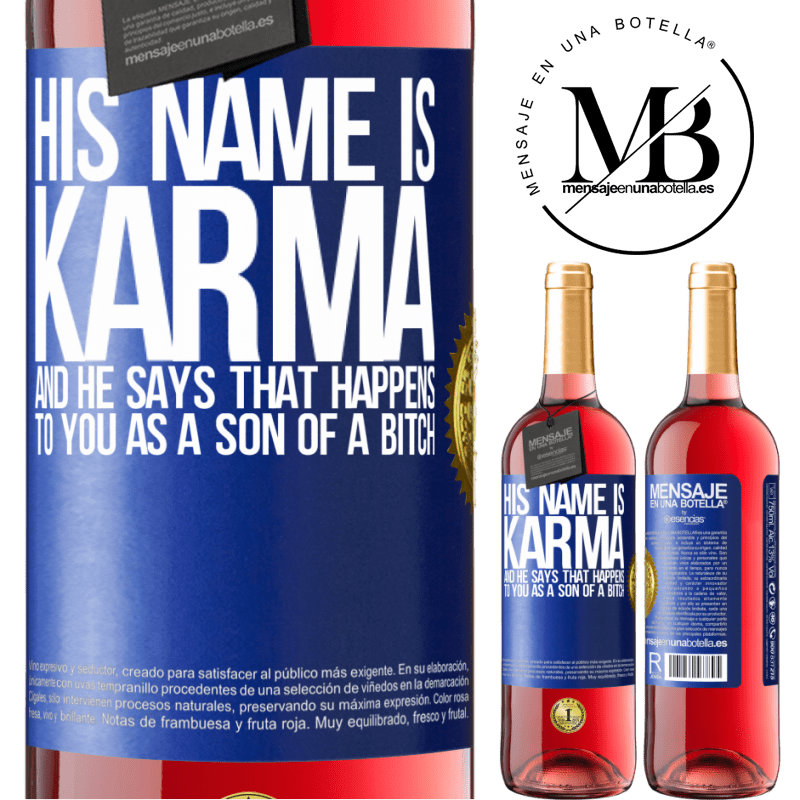 24,95 € Free Shipping | Rosé Wine ROSÉ Edition His name is Karma, and he says That happens to you as a son of a bitch Blue Label. Customizable label Young wine Harvest 2020 Tempranillo