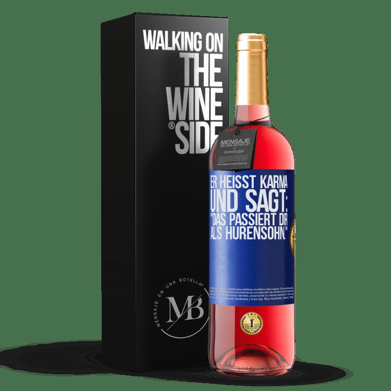 24,95 € Kostenloser Versand | Roséwein ROSÉ Ausgabe Er heißt Karma und sagt: Das passiert dir als Hurensohn. Blaue Markierung. Anpassbares Etikett Junger Wein Ernte 2020 Tempranillo