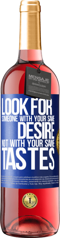24,95 € | Rosé Wine ROSÉ Edition Look for someone with your same desire, not with your same tastes Blue Label. Customizable label Young wine Harvest 2020 Tempranillo