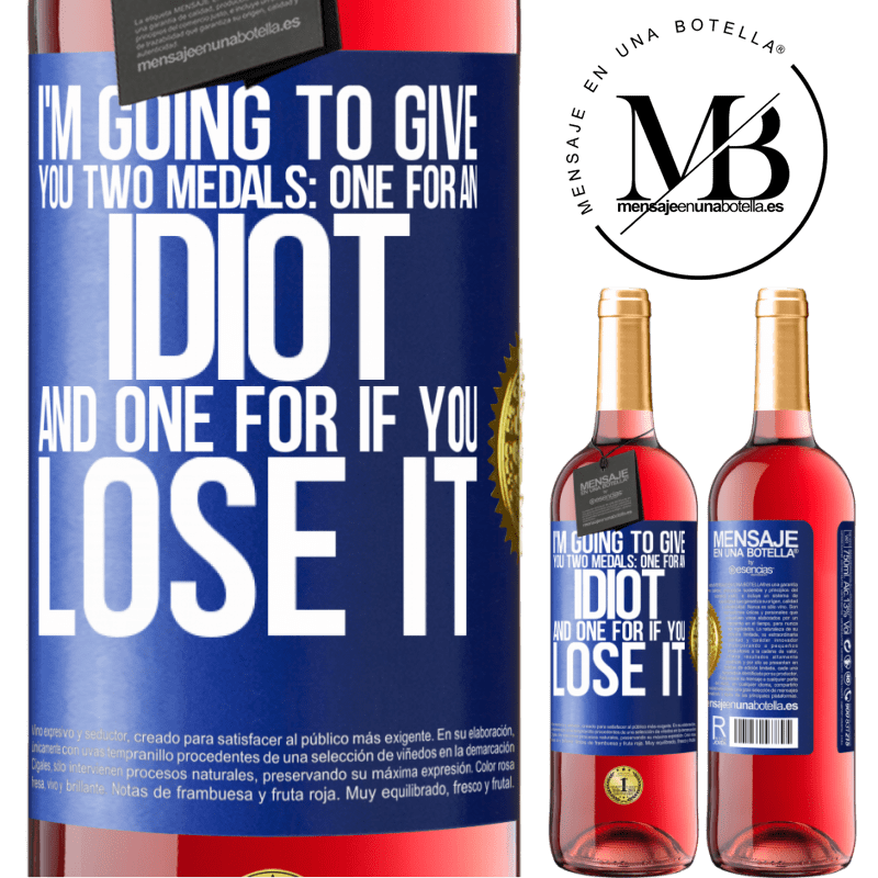 24,95 € Free Shipping   Rosé Wine ROSÉ Edition I'm going to give you two medals: One for an idiot and one for if you lose it Blue Label. Customizable label Young wine Harvest 2020 Tempranillo