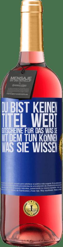 24,95 € Kostenloser Versand | Roséwein ROSÉ Ausgabe Du bist keinen Titel wert. Gutscheine für das, was Sie mit dem tun können, was Sie wissen Blaue Markierung. Anpassbares Etikett Junger Wein Ernte 2020 Tempranillo