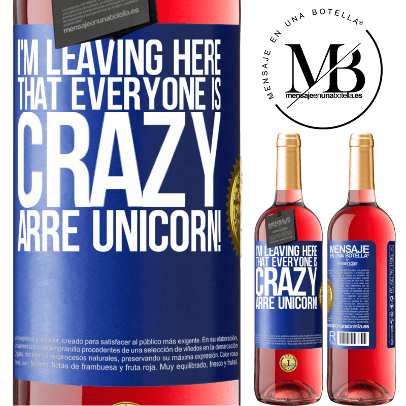 24,95 € Free Shipping   Rosé Wine ROSÉ Edition I'm leaving here that everyone is crazy. Arre unicorn! Blue Label. Customizable label Young wine Harvest 2020 Tempranillo