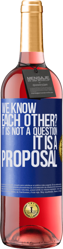 24,95 € Free Shipping | Rosé Wine ROSÉ Edition We know each other? It is not a question, it is a proposal Blue Label. Customizable label Young wine Harvest 2020 Tempranillo