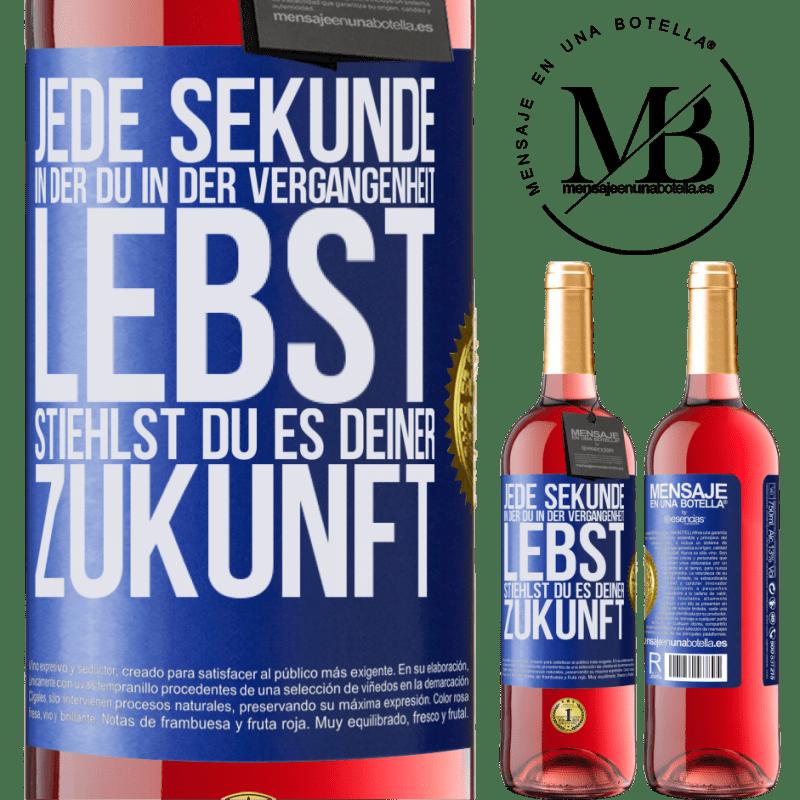 24,95 € Kostenloser Versand | Roséwein ROSÉ Ausgabe Jede Sekunde, in der du in der Vergangenheit lebst, stiehlst du es deiner Zukunft Blaue Markierung. Anpassbares Etikett Junger Wein Ernte 2020 Tempranillo
