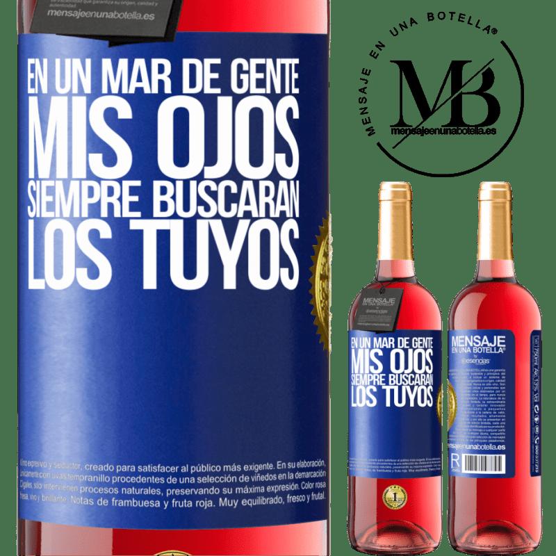24,95 € Envoi gratuit   Vin rosé Édition ROSÉ Dans une mer de gens, mes yeux chercheront toujours les vôtres Étiquette Bleue. Étiquette personnalisable Vin jeune Récolte 2020 Tempranillo