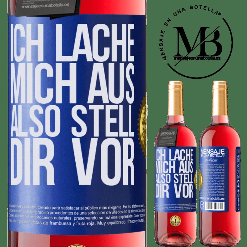 24,95 € Kostenloser Versand | Roséwein ROSÉ Ausgabe Ich lache mich aus, also stell dir vor Blaue Markierung. Anpassbares Etikett Junger Wein Ernte 2020 Tempranillo