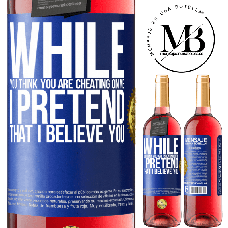 24,95 € Free Shipping | Rosé Wine ROSÉ Edition While you think you are cheating on me, I pretend that I believe you Blue Label. Customizable label Young wine Harvest 2020 Tempranillo