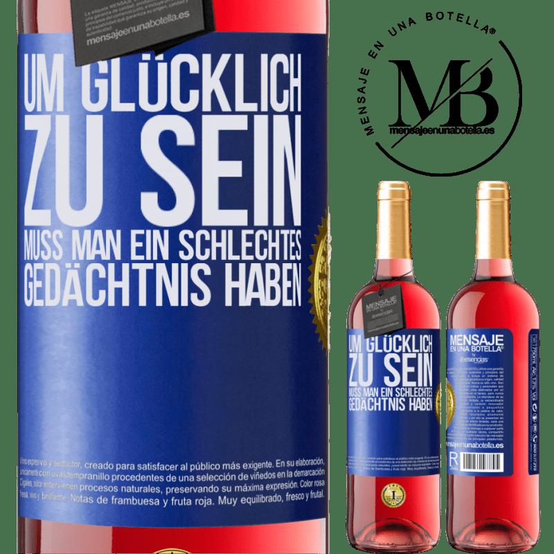 24,95 € Kostenloser Versand | Roséwein ROSÉ Ausgabe Um glücklich zu sein, muss man ein schlechtes Gedächtnis haben Blaue Markierung. Anpassbares Etikett Junger Wein Ernte 2020 Tempranillo