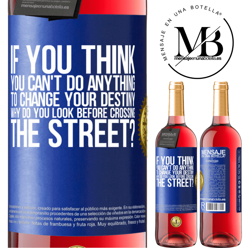 24,95 € Free Shipping | Rosé Wine ROSÉ Edition If you think you can't do anything to change your destiny, why do you look before crossing the street? Blue Label. Customizable label Young wine Harvest 2020 Tempranillo