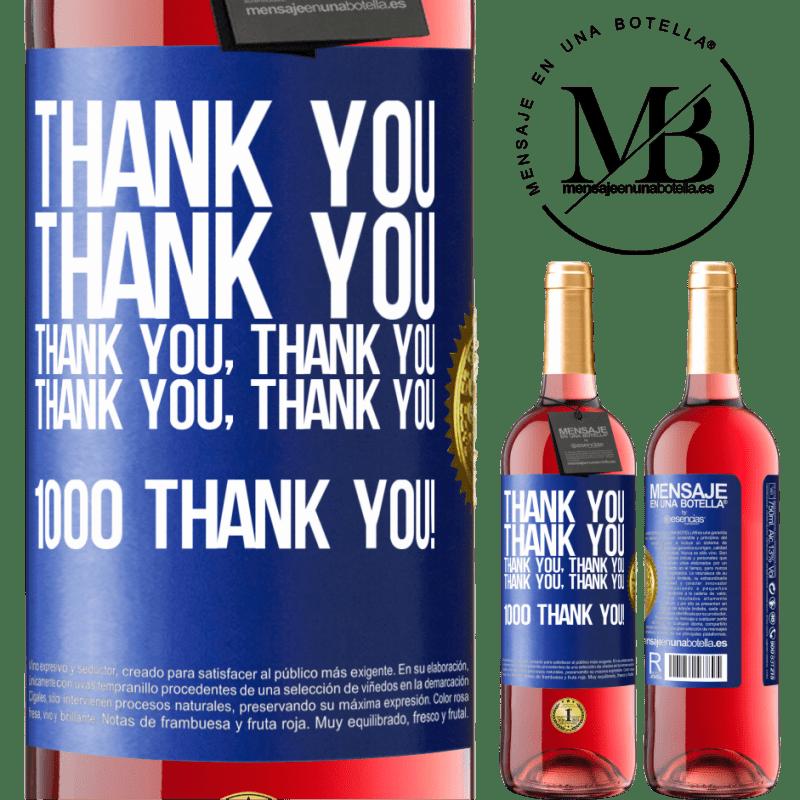 24,95 € Free Shipping   Rosé Wine ROSÉ Edition Thank you, Thank you, Thank you, Thank you, Thank you, Thank you 1000 Thank you! Blue Label. Customizable label Young wine Harvest 2020 Tempranillo