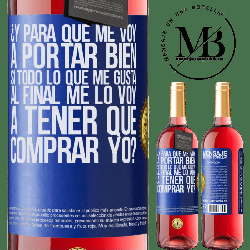 24,95 € Envoi gratuit   Vin rosé Édition ROSÉ et que vais-je me comporter si tout ce que j'aime à la fin, je vais devoir m'acheter? Étiquette Bleue. Étiquette personnalisable Vin jeune Récolte 2020 Tempranillo
